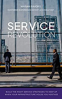 Service Revolution: Build the right service strategies to keep up when your infrastructure holds you hostage by [Favors, Marian]