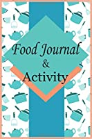 Food Journal and Activity: Daily Food Journal and Activity Tracker. Meal and Exercise Notebook, 125 Pages