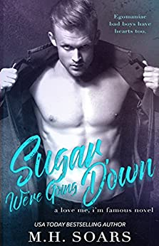 Sugar, We're Going Down (Love Me, I'm Famous Book 2) by [Soars, M. H.]