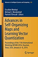 Advances in Self-Organizing Maps and Learning Vector Quantization: Proceedings of the 11th International Workshop WSOM 2016, Houston, Texas, USA, January 6-8, 2016 (Advances in Intelligent Systems and Computing)