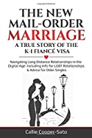 The New Mail-Order Marriage -A True Story of the K-1 Fiancé Visa: Navigating Long Distance Relationships in the Digital Age: Including Info for LGBT Relationships & Advice for Older Singles