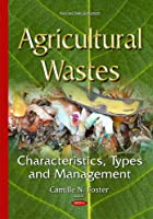 Agricultural Wastes: Characteristics, Types and Management (Waste and Waste Management)