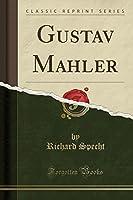 Gustav Mahler (Classic Reprint)