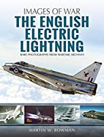 The English Electric Lightning: Rare Photographs from Wartime Archives (Images of War)