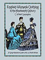 English Women's Clothing in the Nineteenth Century: A Comprehensive Guide with 1,117 Illustrations (Dover Fashion and Costumes)