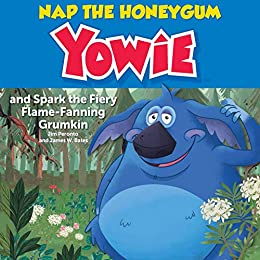 Nap the HoneyGum Yowie: and Spark the Fiery Flame-Fanning Grumkin by [Peronto, Jim, Bates, James W.]