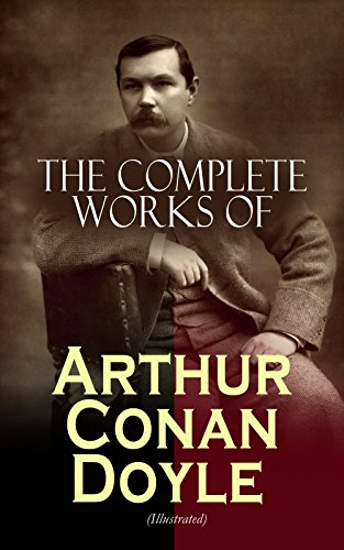 The Complete Works of Arthur Conan Doyle (Illustrated): Complete Sherlock Holmes Books, The Professor Challenger Series, The Brigadier Gerard Stories… ... & Personal Memoirs) (English Edition)