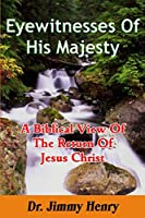 Eyewitnesses of His Majesty: A Biblical View of the Return of Jesus Christ