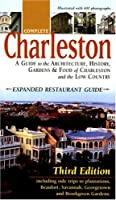 Complete Charleston: A Guide to the Architecture, History and Gardens of Charleston and the Low Country