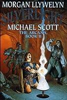 Silverlight: The Arcana, Book II (Arcana/Morgan Llywelyn, Bk 2)