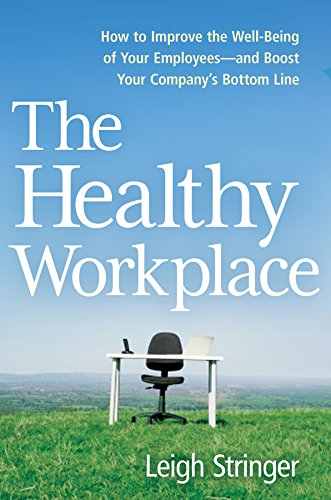 Download The Healthy Workplace: How to Improve the Well-Being of Your Employees---and Boost Your Company's Bottom Line B01A2O4QW6