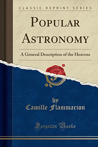 Popular Astronomy: A General Description of the Heavens (Classic Reprint)