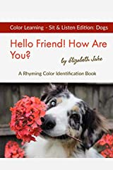 Hello Friend!  How Are You?  Color Learning Sit & Listen Edition: Dogs: A Rhyming Color Identification Book (Hello Friends Colors: Dogs) ペーパーバック