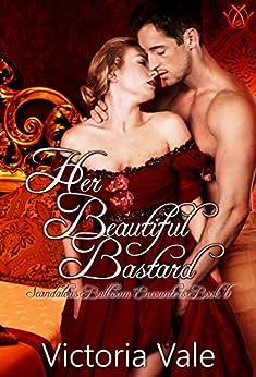 Her Beautiful Bastard: A Regency Erotic Romance (Scandalous Ballroom Encounters Book 6) by [Vale, Victoria]
