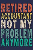 Retired Accountant Not My Problem Anymore: Funny Vintage Accountant Gift Journal