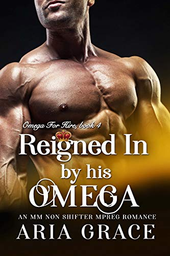 Reigned In By His Omega: M/M Non Shifter MPreg Romance (Omega For Hire Book 4) (English Edition)
