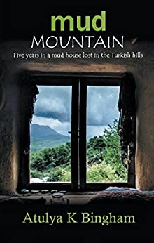 Mud Mountain: Five years in a mud house lost in the Turkish hills. (The Mud) by [Bingham, Atulya K]