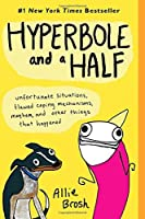 Hyperbole and a Half: Unfortunate Situations, Flawed Coping Mechanisms, Mayhem, and Other Things That Happened by Allie Brosh(1905-07-05)