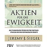 Aktien fuer die Ewigkeit: Das Standardwerk fuer die richtige Portfoliostrategie und eine kontinuierliche Rendite