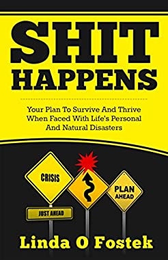 SHIT HAPPENS: Creating Your Plan to Survive and Thrive When Faced with Life's Personal and Natural Disasters (English Edition)