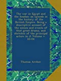 The war in Egypt and the Soudan; an episode in the history of the British Empire. Being a descriptive account of the scenes and events of that great drama, and sketches of the principal actors in it Volume v. 03-04
