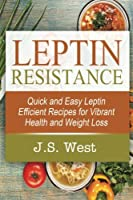 Leptin: Leptin Efficient Recipes: Quick and Easy Leptin Efficient Recipes for Vibrant Health and Weight Loss