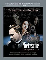 Nietzsche - A Dangerous Life: An Historical Biography Movie Script About History's Most Infamous Atheist (Screenplays as Literature Series)