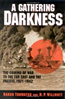 A Gathering Darkness: The Coming of the War to the Far East and the Pacific 1921-1942 (Total War:New Perspectives on World War Ii, 3)