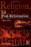 The Post-Reformation: Religion, Politics and Society in Britain, 1603-1714 by John Spurr(2006-06-24)