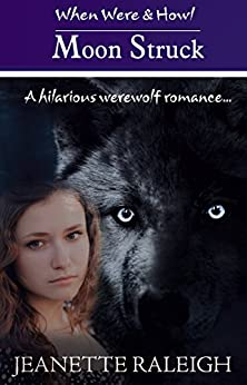 Moon Struck: Book 1: A Hilarious Werewolf Romance, free book, free paranormal romance, urban fantasy) (When, Were, & Howl Series) by [Raleigh, Jeanette]