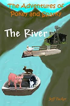 The River (The Adventures of Pokey and Sparky Book 2) by [Tucker, Jeff]