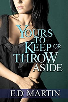 Yours to Keep or Throw Aside by [Martin, E.D.]