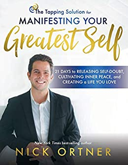 Tapping Solution for Manifesting Your Greatest Self: 21 Days to Releasing Self-Doubt, Cultivating Inner Peace, and Creating a Life You Love by [Ortner, Nick]