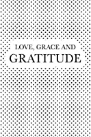 Love Grace And Gratitude: A 6x9 Inch Matte Softcover Journal Notebook With 120 Blank Lined Pages And An Uplifting Positive Motivational Cover Slogan