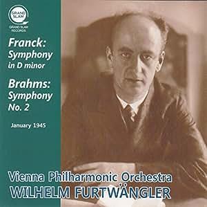 フランク : 交響曲 | ブラームス : 交響曲 第2番 (Franck : Symphony in D minor | Brahms : Symphony No.2 ~ January 1945 / Vienna Philharmonic Orchestra , Wilhelm Furtwangler)
