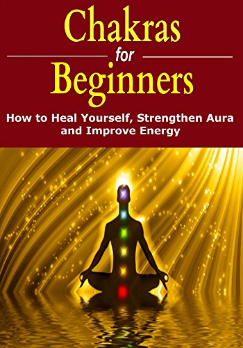 Chakras for Beginners: How to Heal Yourself, Strengthen Aura, and Improve Energy (English Edition)の詳細を見る