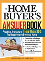 The Home Buyer's Answer Book: Practical Answers to More Than 250 Top Questions on Buying a Home
