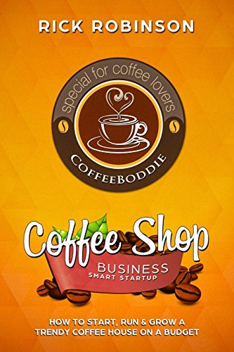 Download Coffee Shop Business Smart Startup: How to Start, Run & Grow a Trendy Coffee House on a Budget 1981925678