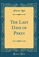 The Last Days of Pekin (Classic Reprint)