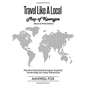 Travel Like a Local - Map of Kawagoe (Black and White Edition): The Most Essential Kawagoe (Japan) Travel Map for Every Adventure