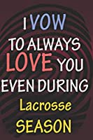 I VOW TO ALWAYS LOVE YOU EVEN DURING Lacrosse SEASON: / Perfect As A valentine's Day Gift Or Love Gift For Boyfriend-Girlfriend-Wife-Husband-Fiance-Long Relationship Quiz