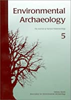 Environmental Archaeology 5: The Journal of Human Palaeoecology (The Journal of Environmental Archaeology)