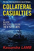 Collateral Casualties: A Kate Huntington Mystery (The Kate Huntington Mysteries)