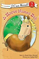 A Horse Named Bob (I Can Read!/A Horse Named Bob) by Dandi Daley Mackall(2011-05-28)