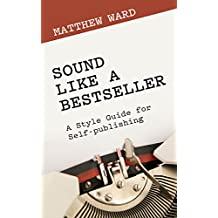 Sound Like a Bestseller: A Style Guide for Self-publishing