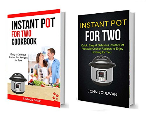 Instant Pot For Two: (2 in 1): Quick, Easy & Delicious Pressure Cooker Recipes To Enjoy Cooking For Two (Easy & Delicious Instant Pot Recipes For Two) (English Edition)