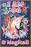 Unicorn Journal I am 06 & Magical!: A Happy Birthday 6 Years Old Unicorn Journal Notebook for Kids, Birthday Unicorn Journal for Girls / 6 Year Old Birthday Gift for Girls!