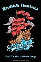 Endlich Rentner: Zeit fuer die schoenen Dinge - Segelschiff -  Abschiedsgeschenk Kollege, Rente, Rentner, Ruhestand, Abschiedsgeschenk Renteneintritt, Pension, 120 Seiten liniertes Notizheft -
