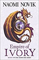 Empire of Ivory (The Temeraire Series) by Naomi Novik(2008-03-03)