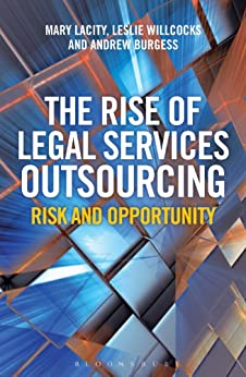 The Rise of Legal Services Outsourcing: Risk and Opportunity by [Lacity, Mary, Burgess, Andrew, Willcocks, Leslie]